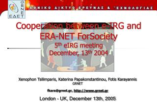 Cooperation between e-IRG and ERA-NET ForSociety 5 th  eIRG meeting December, 13 th  2004