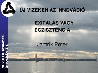 ÚJ VIZEKEN AZ INNOVÁCIÓ EXITÁLÁS VAGY  EGZISZTENCIA Jamrik Péter
