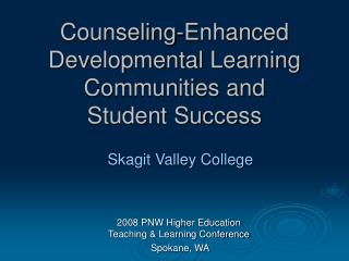 Counseling-Enhanced Developmental Learning Communities and  Student Success