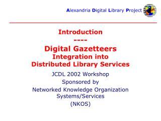 Introduction ---- Digital Gazetteers Integration into  Distributed Library Services