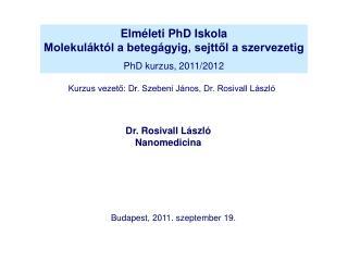 Elméleti PhD Iskola Molekuláktól a betegágyig, sejttől a szervezetig PhD kurzus, 2011/2012