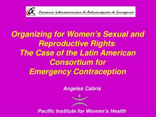Organizing for Womens Sexual and Reproductive Rights: The Case of the Latin American Consortium for Emergency Contracept