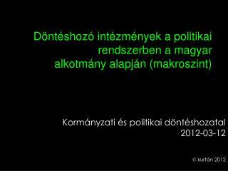 Döntéshozó intézmények a politikai rendszerben a magyar alkotmány alapján (makroszint)