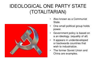 IDEOLOGICAL ONE PARTY STATE (TOTALITARIAN)