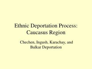 Ethnic Deportation Process: Caucasus Region