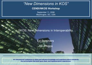 """New Dimensions in KOS"" CENDI/NKOS Workshop September 11, 2008 Washington, DC, USA"
