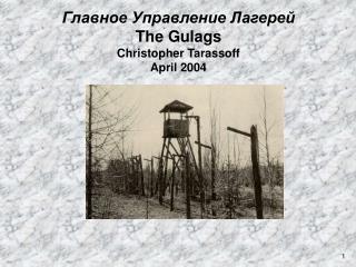 Главное Управление Лагерей The Gulags Christopher Tarassoff April 2004