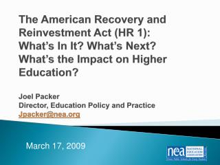 The American Recovery and Reinvestment Act HR 1: What s In It What s Next What s the Impact on Higher Education  Joel Pa