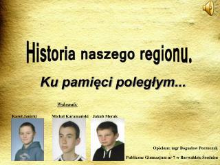 Ku pamięci poległym... Wykonali: Karol Janicki              Michał Karamański    Jakub Merak