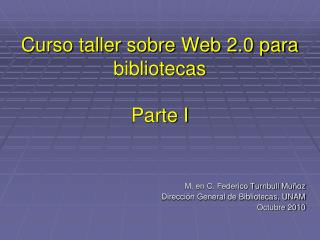 Curso taller sobre Web 2.0 para bibliotecas Parte I