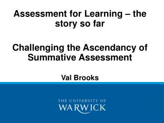 Assessment for Learning   the story so far  Challenging the Ascendancy of Summative Assessment  Val Brooks