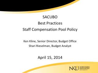 SACUBO Best Practices Staff Compensation Pool Policy Ken Kline, Senior Director, Budget Office