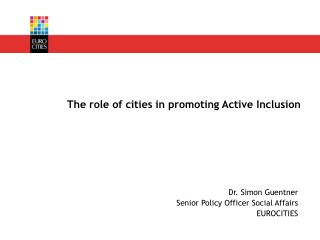 Dr. Simon Guentner Senior Policy Officer Social Affairs EUROCITIES