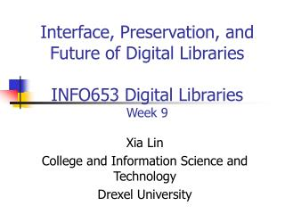 Interface, Preservation, and Future of Digital Libraries  INFO653 Digital Libraries Week 9