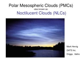 Polar Mesospheric Clouds (PMCs) -also known as- Noctilucent Clouds (NLCs)