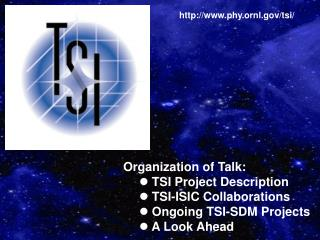 Organization of Talk:  TSI Project Description  TSI-ISIC Collaborations  Ongoing TSI-SDM Projects