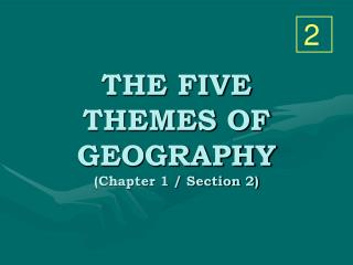 THE FIVE THEMES OF GEOGRAPHY (Chapter 1 / Section 2)