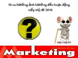 10 xu hướng ảnh hưởng đến hoạt động tiếp thị từ 2010