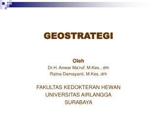 GEOSTRATEGI Oleh Dr.H. Anwar Ma'ruf, M.Kes., drh Ratna Damayanti, M.Kes, drh