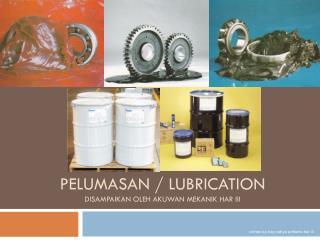 Pelumasan  / lubrication Disampaikan oleh akuwan mekanik har  iii