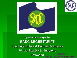 Nyambe Harsen Nyambe SADC SECRETARIAT Food, Agriculture & Natural Resources