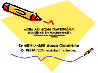 Dr ABDELKADER, Gynéco-Obstétricien Dr RENAUDIN, assistant technique.