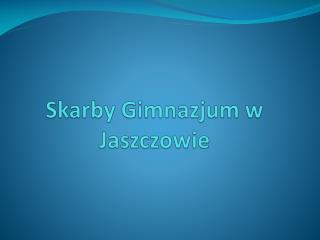 Skarby Gimnazjum w  Jaszczowie