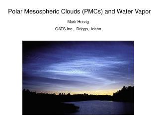 Polar Mesospheric Clouds (PMCs) and Water Vapor