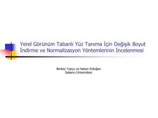 Berkay Top çu ve  Hakan Erdo ğ an Sabancı Üniversitesi