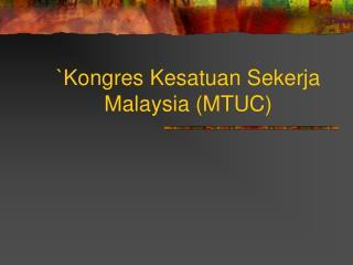`Kongres Kesatuan Sekerja Malaysia (MTUC)