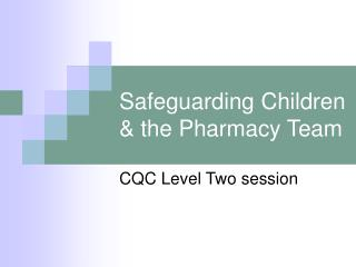 Safeguarding Children & the Pharmacy Team