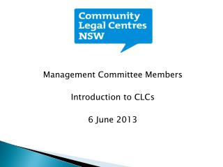 Management Committee Members Introduction to CLCs 6 June 2013