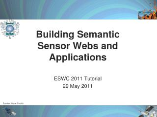 Building Semantic  Sensor Webs and  Applications
