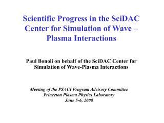 Scientific Progress in the SciDAC Center for Simulation of Wave � Plasma Interactions