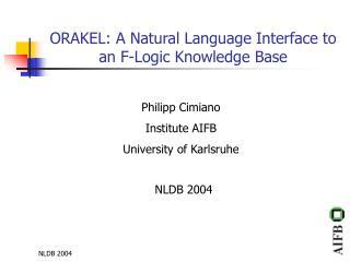 ORAKEL: A Natural Language Interface to an F-Logic Knowledge Base