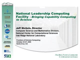 National Leadership Computing Facility  - Bringing Capability Computing to Science