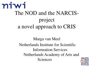 The NOD and the NARCIS-project a novel approach to CRIS
