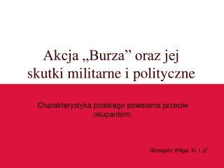 Akcja �Burza� oraz jej skutki militarne i polityczne