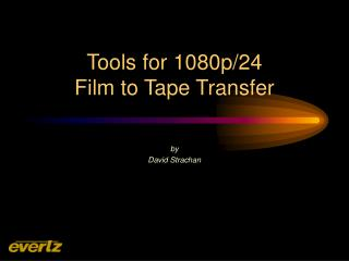 Tools for 1080p/24  Film to Tape Transfer