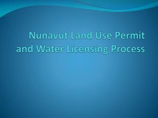 Nunavut Land Use Permit and Water Licensing Process