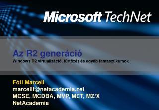 Az R2 generáció Windows R2 virtualizáció, fürtözés és egyéb fantasztikumok