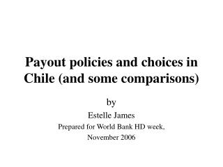 Payout policies and choices in Chile and some comparisons