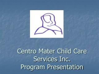Centro Mater Child Care Services Inc. Program Presentation