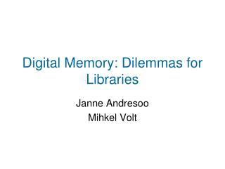 Digital Memory: Dilemmas for Libraries