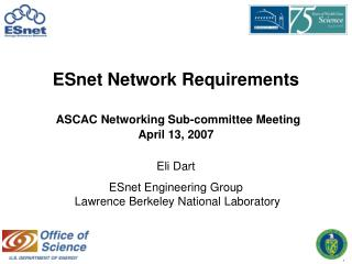 ESnet Network Requirements ASCAC Networking Sub-committee Meeting April 13, 2007