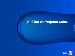 Análise de Projetos Caixa