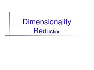 Dimensionality R e d u c t i o n