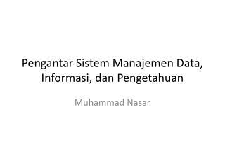 Pengantar Sistem Manajemen  Data,  Informasi ,  dan Pengetahuan