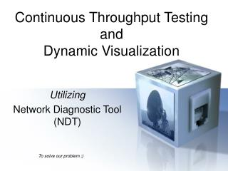 Continuous Throughput Testing and  Dynamic Visualization