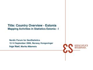 T itle:  Country Overview - Estonia Mapping Activities in Statistics Estonia - I